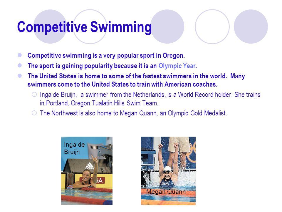Competitive Swimming Competitive swimming is a very popular sport in Oregon.