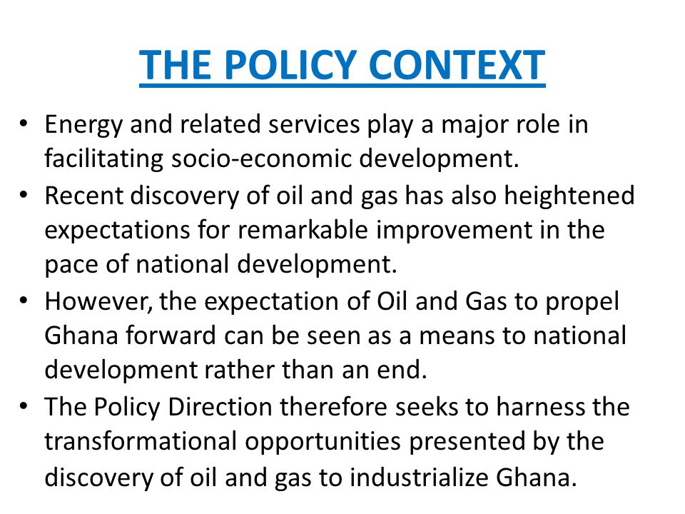 THE POLICY CONTEXT Energy and related services play a major role in facilitating socio-economic development.