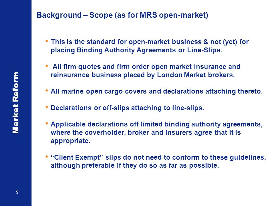Market Reform 5 Background – Scope (as for MRS open-market) This is the standard for open-market business & not (yet) for placing Binding Authority Ag