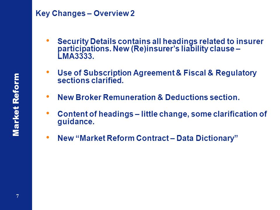 Market Reform 18 Binders & Line-Slips The MRC standard currently only applies to open-market business, as defined in the scope.