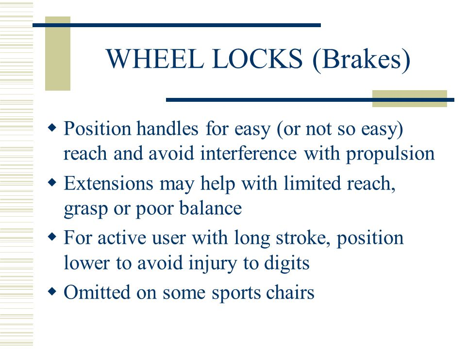 GRADE AIDS/HILL HOLDERS  Prevents wheeling backwards down a gradient; wheels locked soon after the wheelchair starts to reverse.