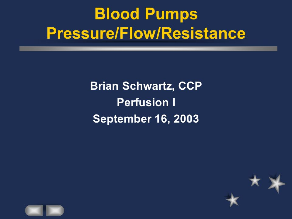 Blood Pumps Pressure/Flow/Resistance Brian Schwartz, CCP Perfusion I September 16, 2003