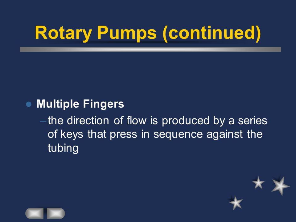 Rotary Pumps (continued) Multiple Fingers –the direction of flow is produced by a series of keys that press in sequence against the tubing