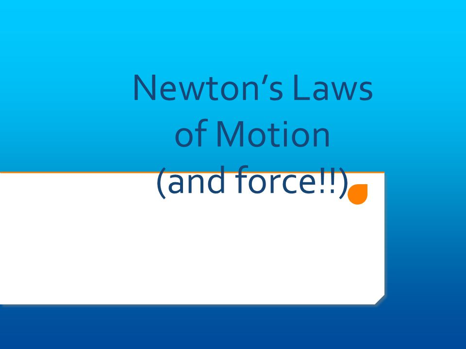 Newton's Laws of Motion (and force!!)
