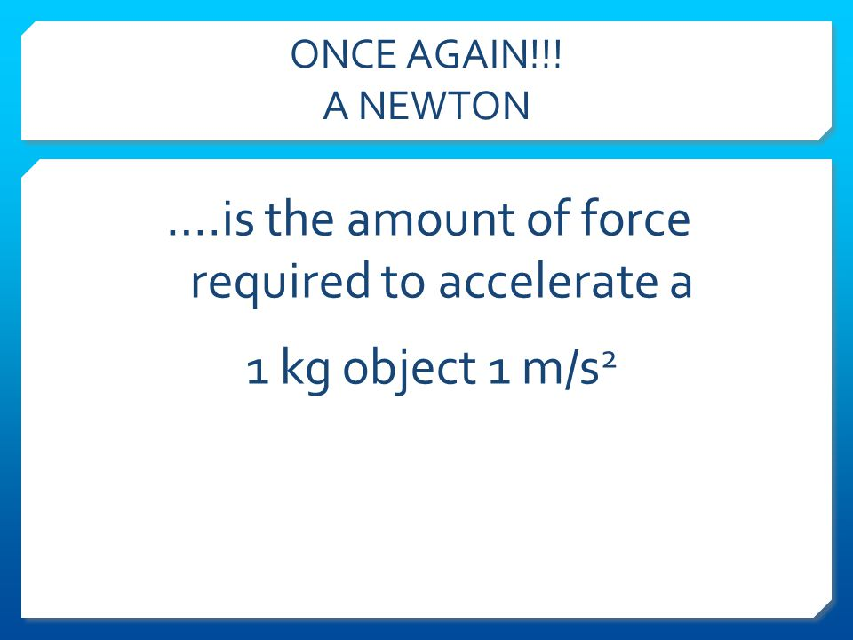 F orce causes acceleration. N eed more pulling force.