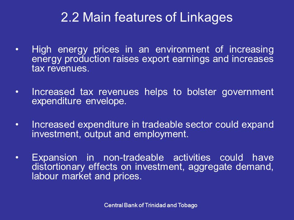 Central Bank of Trinidad and Tobago 2.2 Main features of Linkages High energy prices in an environment of increasing energy production raises export e