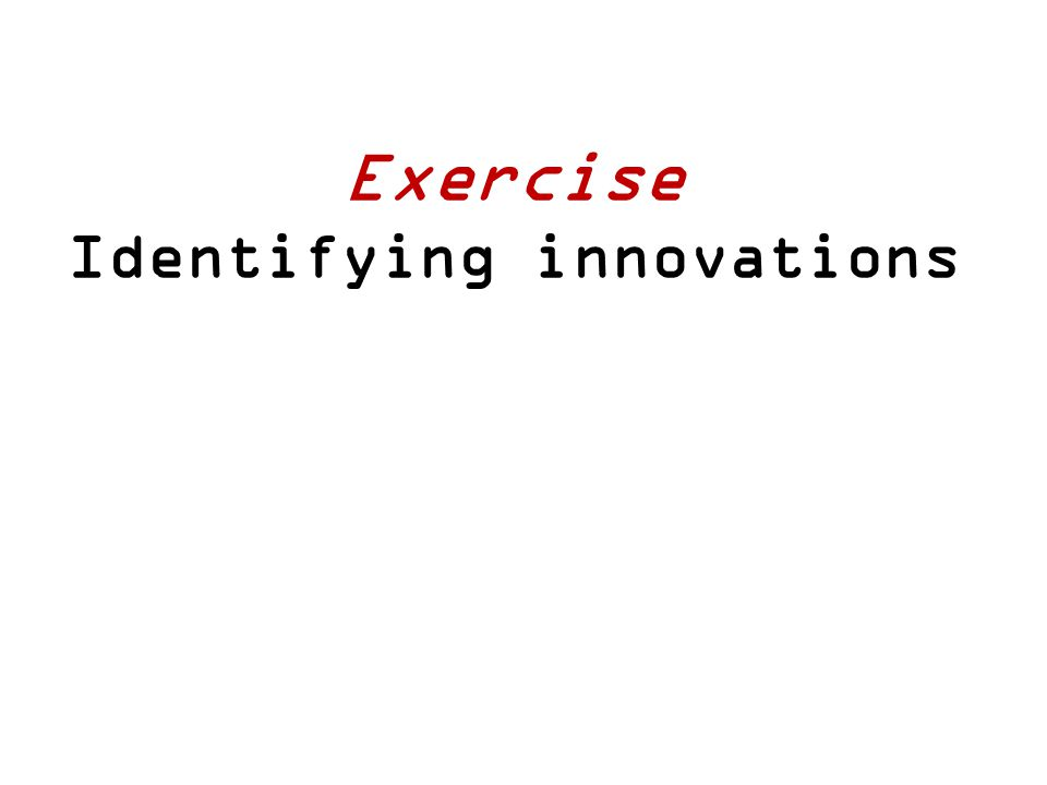 Exercise Identifying innovations
