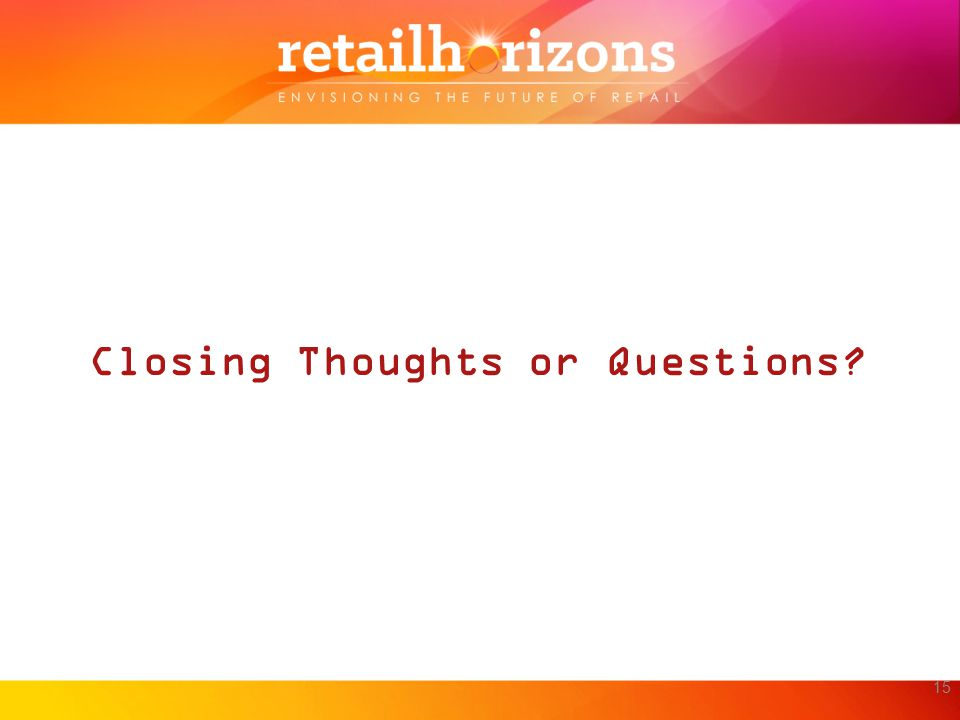 Closing Thoughts or Questions? 15