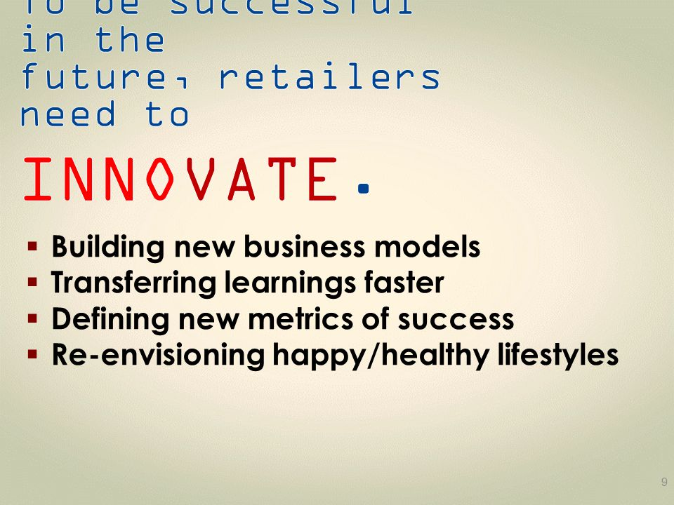 9  Building new business models  Transferring learnings faster  Defining new metrics of success  Re-envisioning happy/healthy lifestyles