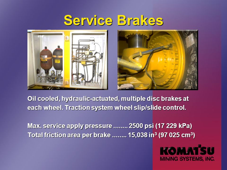 Service Brakes Oil cooled, hydraulic-actuated, multiple disc brakes at each wheel. Traction system wheel slip/slide control. Max. service apply pressu