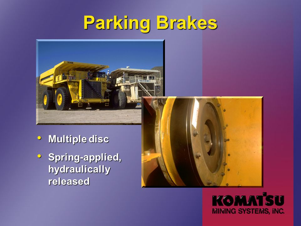 Parking Brakes Multiple disc Multiple disc Spring-applied, hydraulically released Spring-applied, hydraulically released