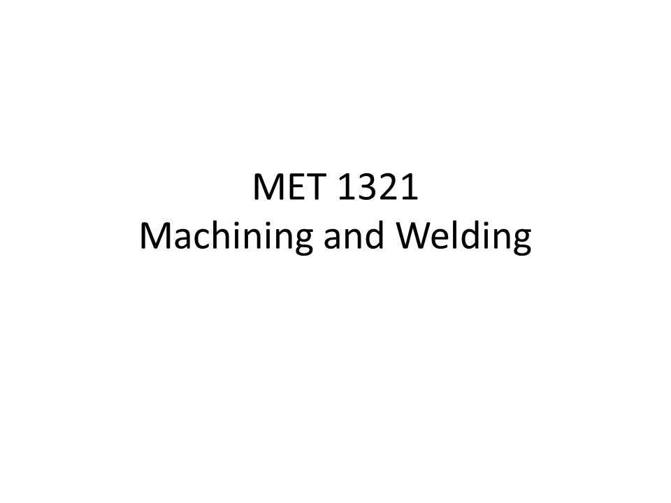 MET 1321 Machining and Welding
