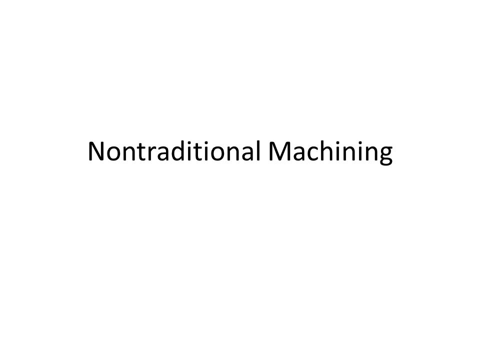 Nontraditional Machining
