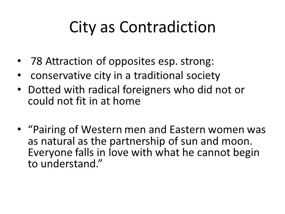 City as Contradiction 78 Attraction of opposites esp. strong: conservative city in a traditional society Dotted with radical foreigners who did not or