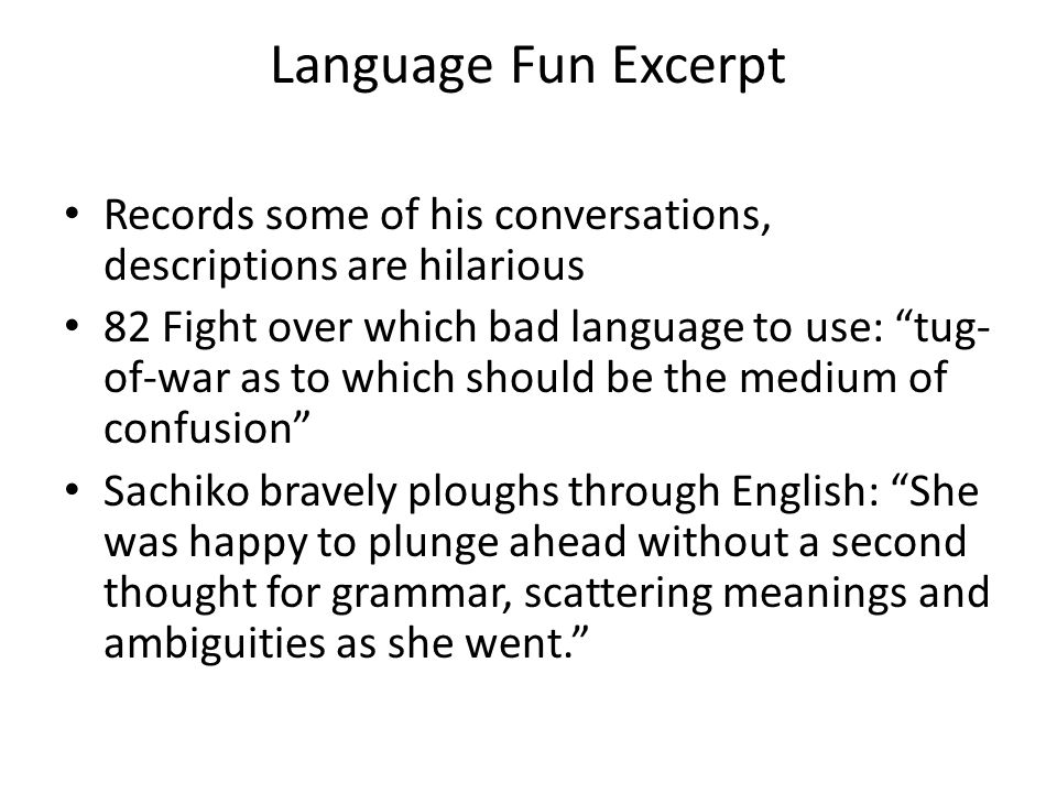 "Language Fun Excerpt Records some of his conversations, descriptions are hilarious 82 Fight over which bad language to use: ""tug- of-war as to which s"