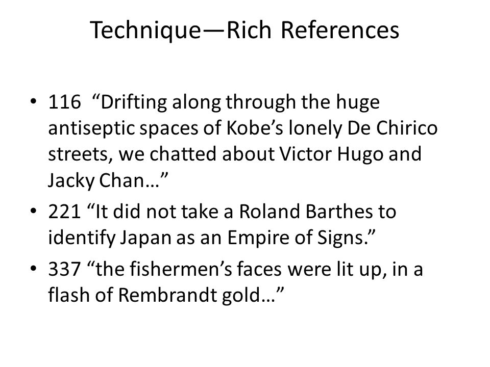 "Technique—Rich References 116 ""Drifting along through the huge antiseptic spaces of Kobe's lonely De Chirico streets, we chatted about Victor Hugo and"