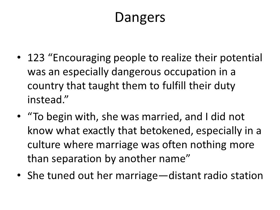 "Dangers 123 ""Encouraging people to realize their potential was an especially dangerous occupation in a country that taught them to fulfill their duty"