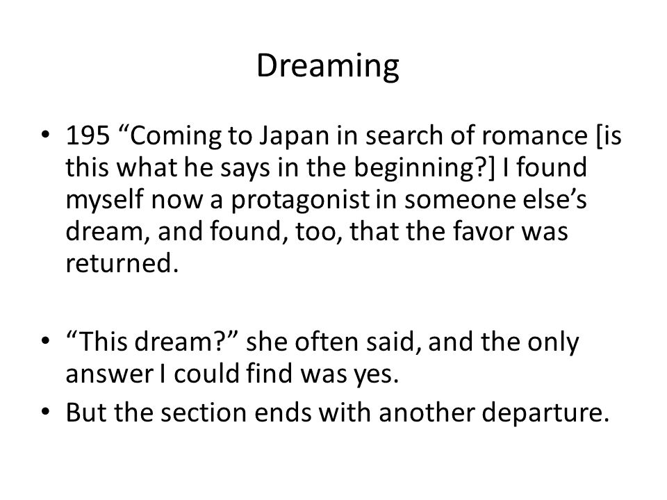 "Dreaming 195 ""Coming to Japan in search of romance [is this what he says in the beginning?] I found myself now a protagonist in someone else's dream,"