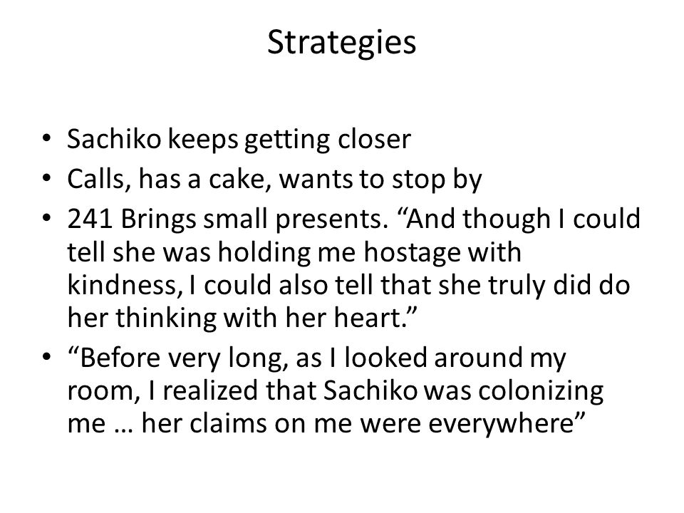 "Strategies Sachiko keeps getting closer Calls, has a cake, wants to stop by 241 Brings small presents. ""And though I could tell she was holding me hos"