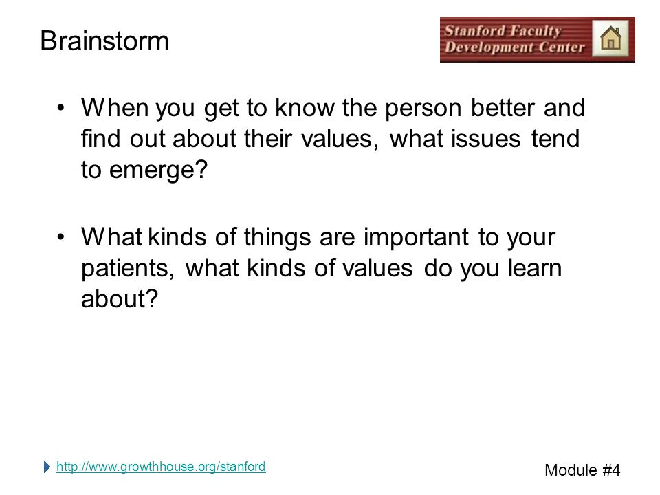 http://www.growthhouse.org/stanford Module #4 Brainstorm When you get to know the person better and find out about their values, what issues tend to emerge.
