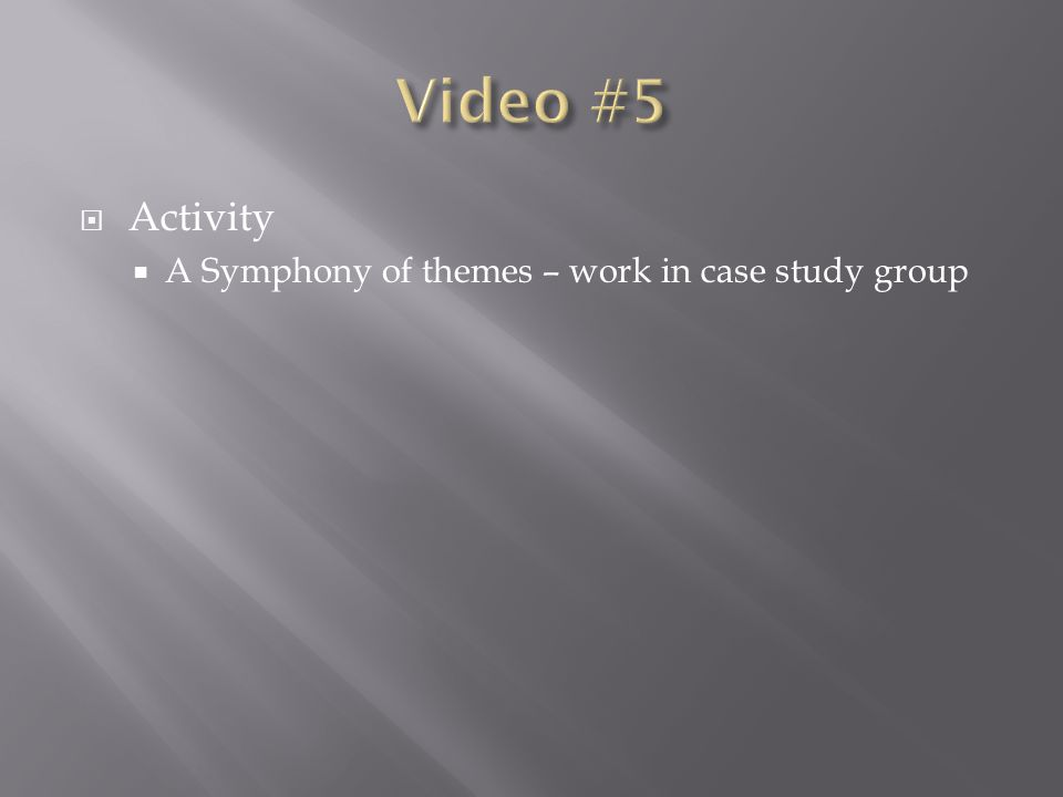  Activity  A Symphony of themes – work in case study group