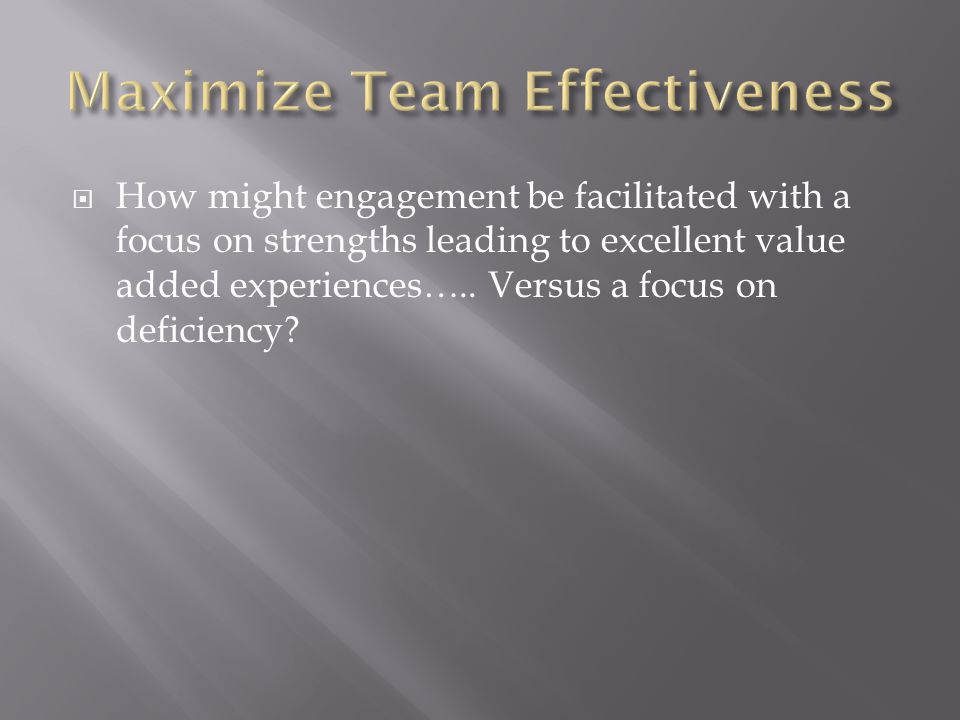  How might engagement be facilitated with a focus on strengths leading to excellent value added experiences…..