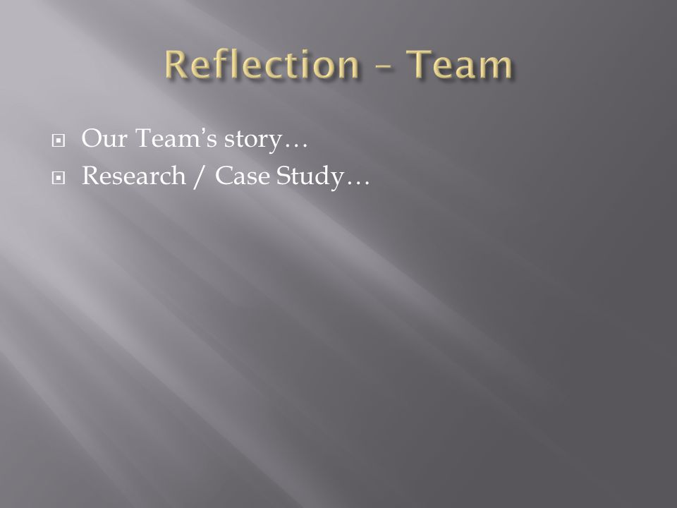  Our Team's story…  Research / Case Study…