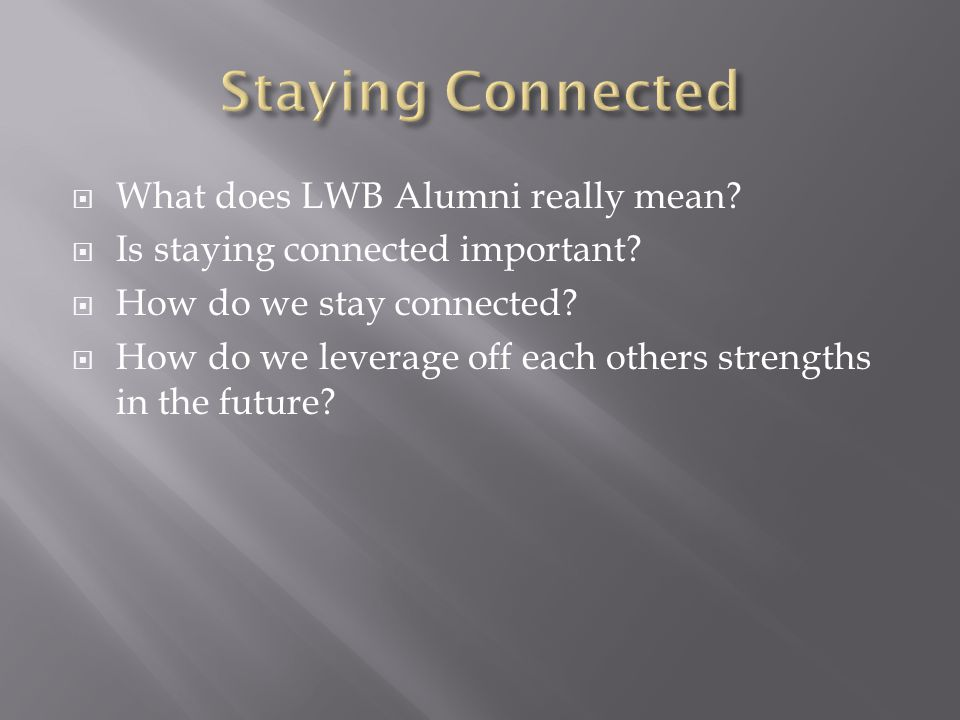  What does LWB Alumni really mean.  Is staying connected important.
