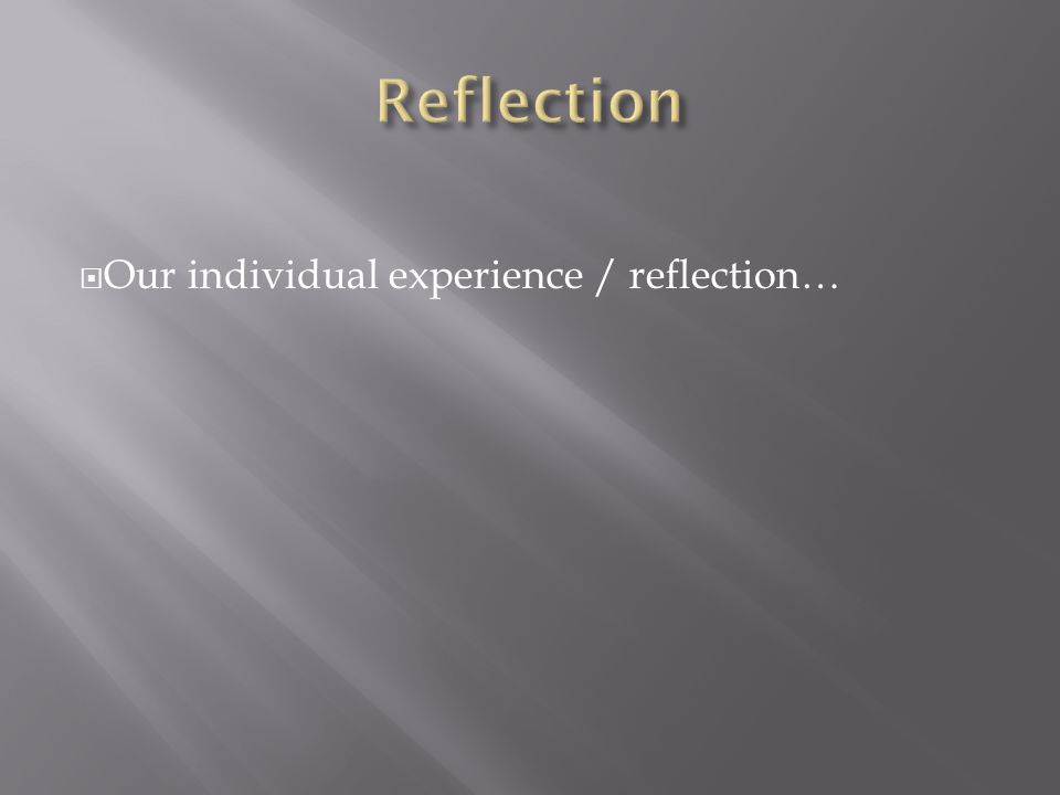  Our individual experience / reflection…