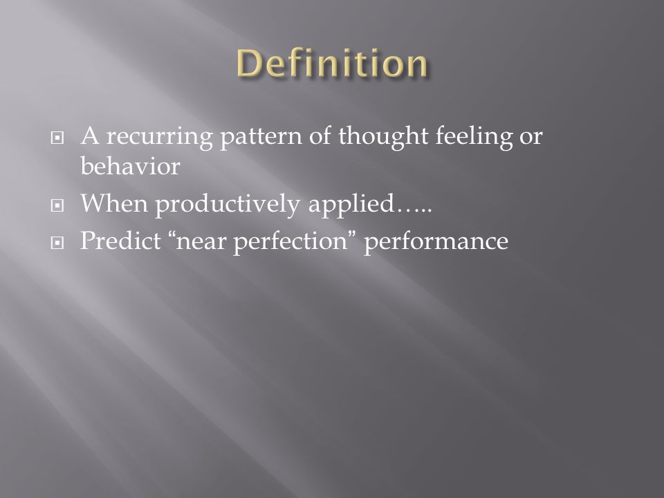  A recurring pattern of thought feeling or behavior  When productively applied…..