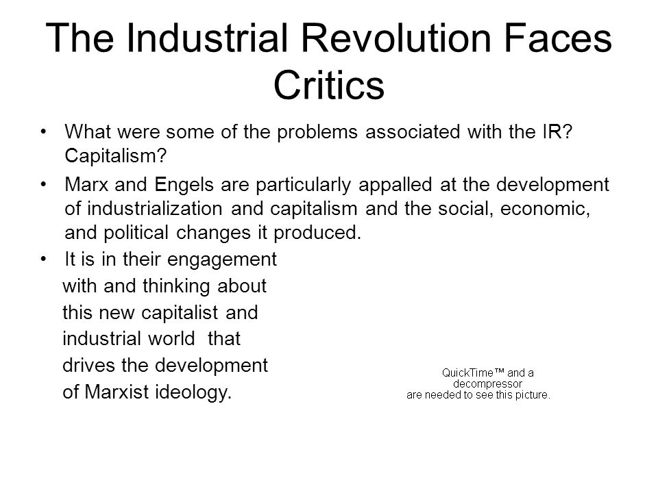 The Industrial Revolution Faces Critics What were some of the problems associated with the IR? Capitalism? Marx and Engels are particularly appalled a
