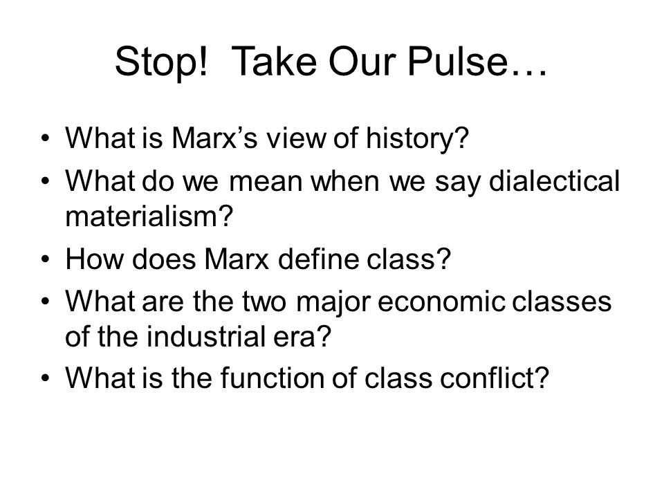 Stop. Take Our Pulse… What is Marx's view of history.