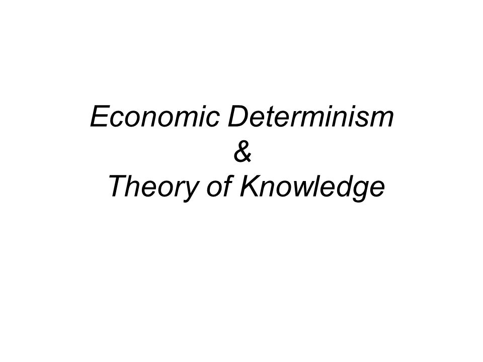 Economic Determinism & Theory of Knowledge