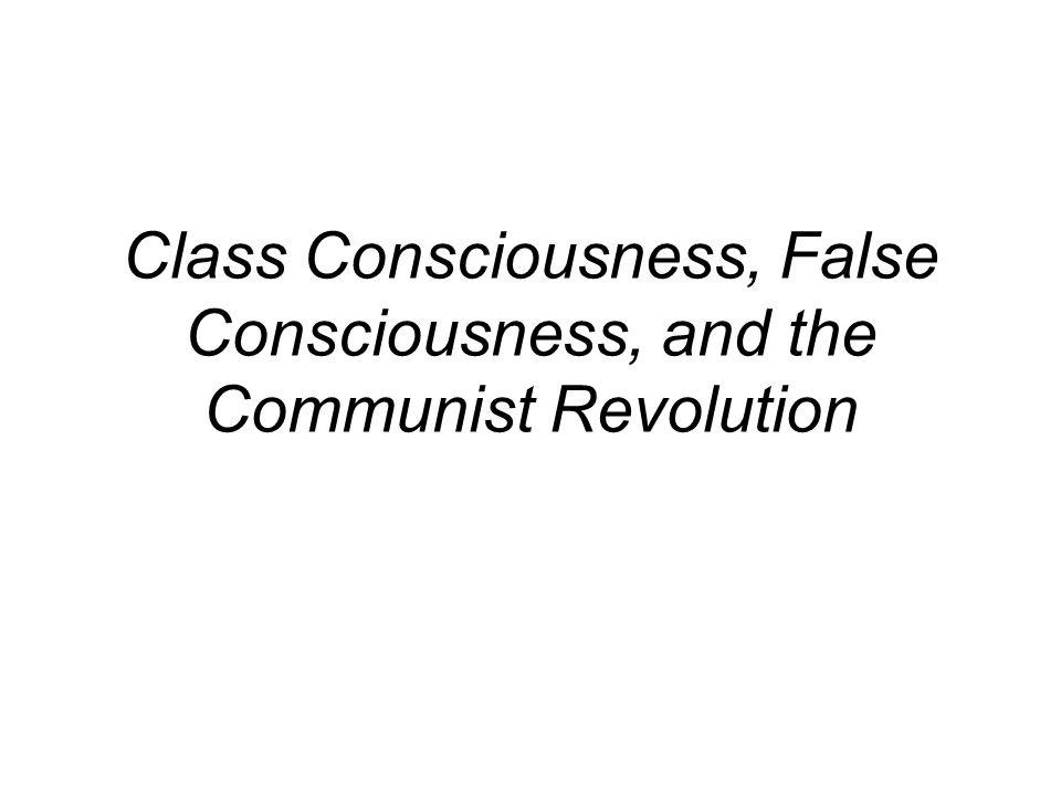 Class Consciousness, False Consciousness, and the Communist Revolution