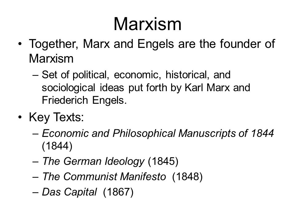 Marxism Together, Marx and Engels are the founder of Marxism –Set of political, economic, historical, and sociological ideas put forth by Karl Marx and Friederich Engels.