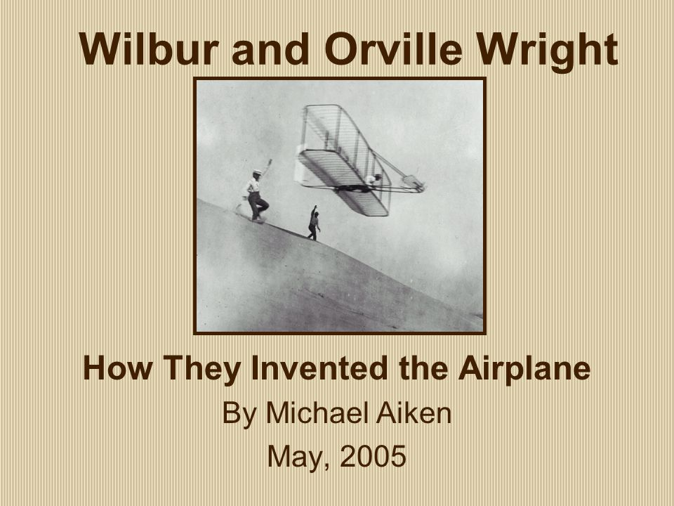 Wilbur and Orville Wright -Wilbur Wright (shown on the left) was born on April 16, 1867 in Millville, Indiana -Orville Wright (shown on the right) was born on April 19, 1871 in Dayton, Ohio.