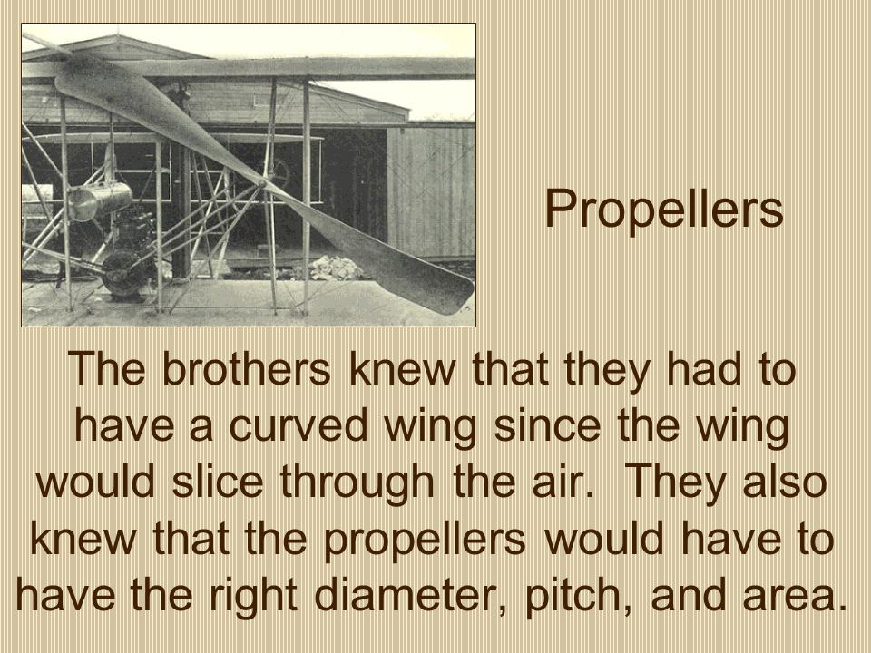 Propellers The brothers knew that they had to have a curved wing since the wing would slice through the air.