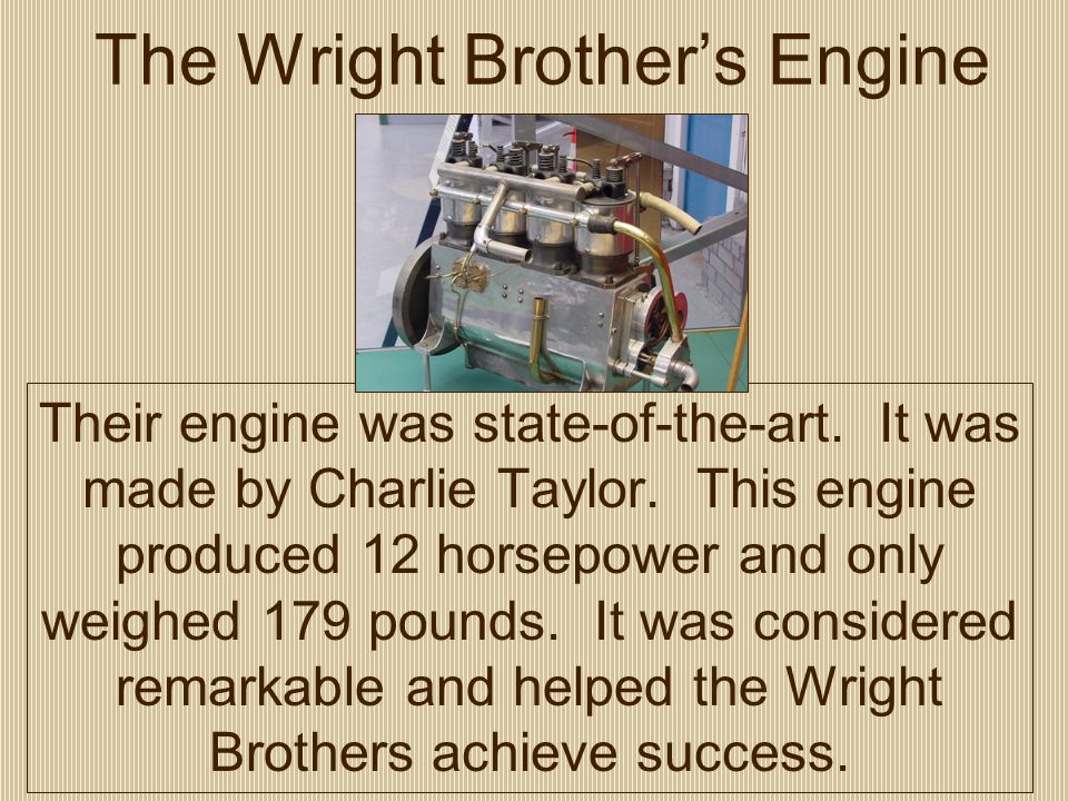 The Wright Brother's Engine Their engine was state-of-the-art.