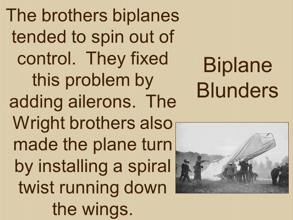 Biplane Blunders The brothers biplanes tended to spin out of control.