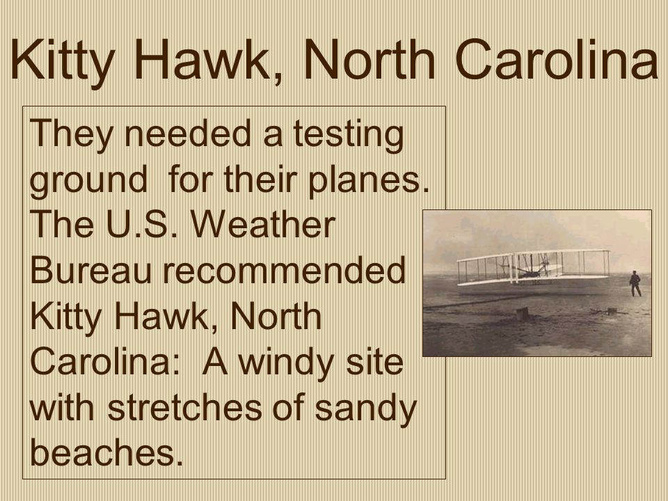 Kitty Hawk, North Carolina They needed a testing ground for their planes.