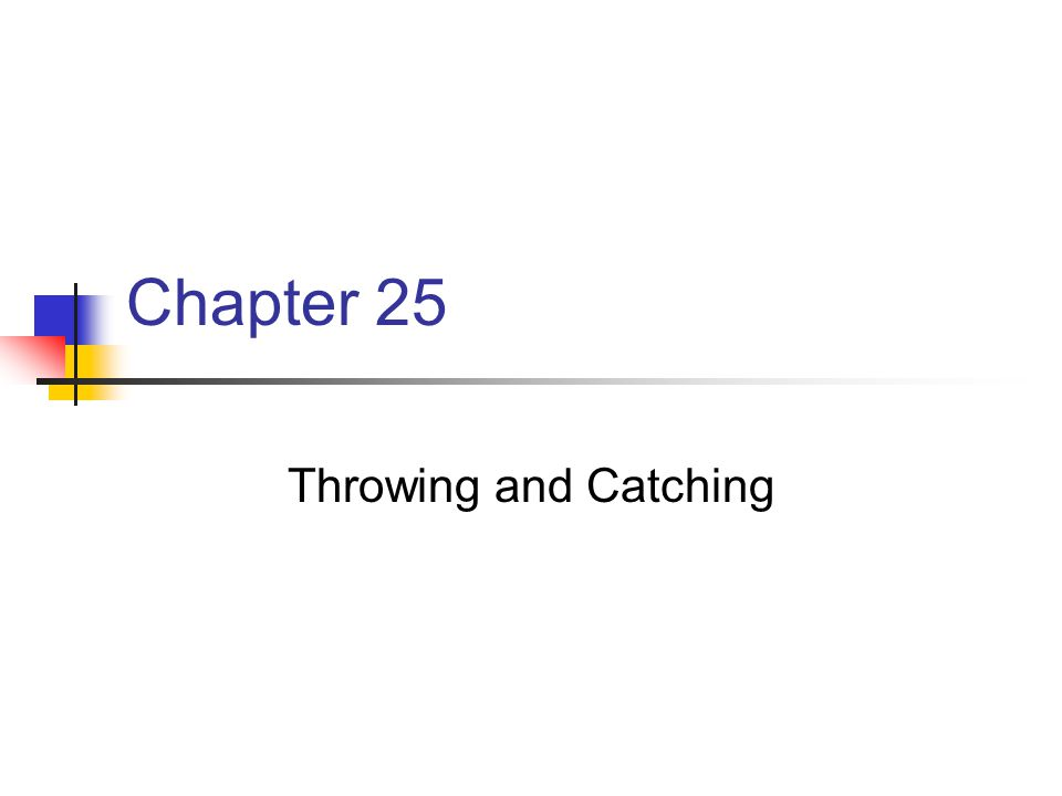 Chapter 25 Throwing and Catching