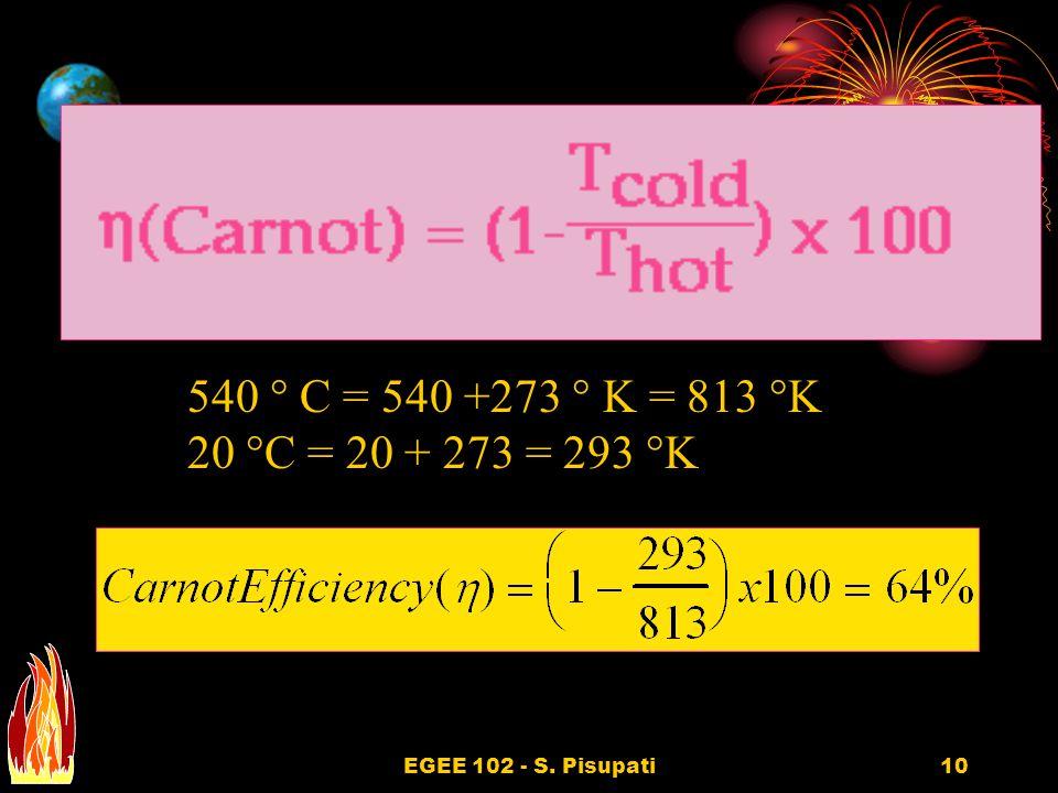 EGEE 102 - S. Pisupati10 540 ° C = 540 +273 ° K = 813 °K 20 °C = 20 + 273 = 293 °K