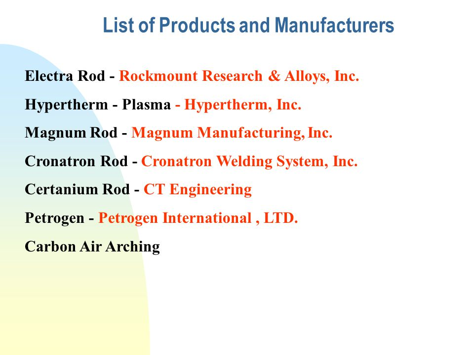 List of Products and Manufacturers Electra Rod - Rockmount Research & Alloys, Inc. Hypertherm - Plasma - Hypertherm, Inc. Magnum Rod - Magnum Manufact