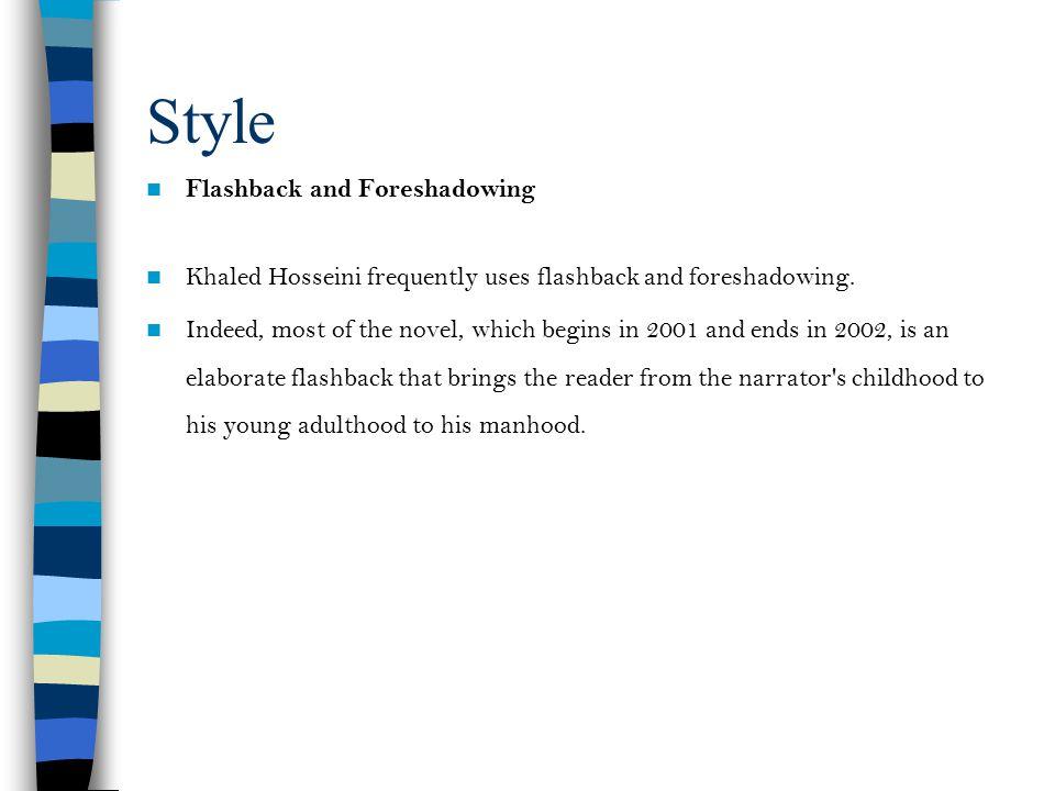 Style Flashback and Foreshadowing Khaled Hosseini frequently uses flashback and foreshadowing.