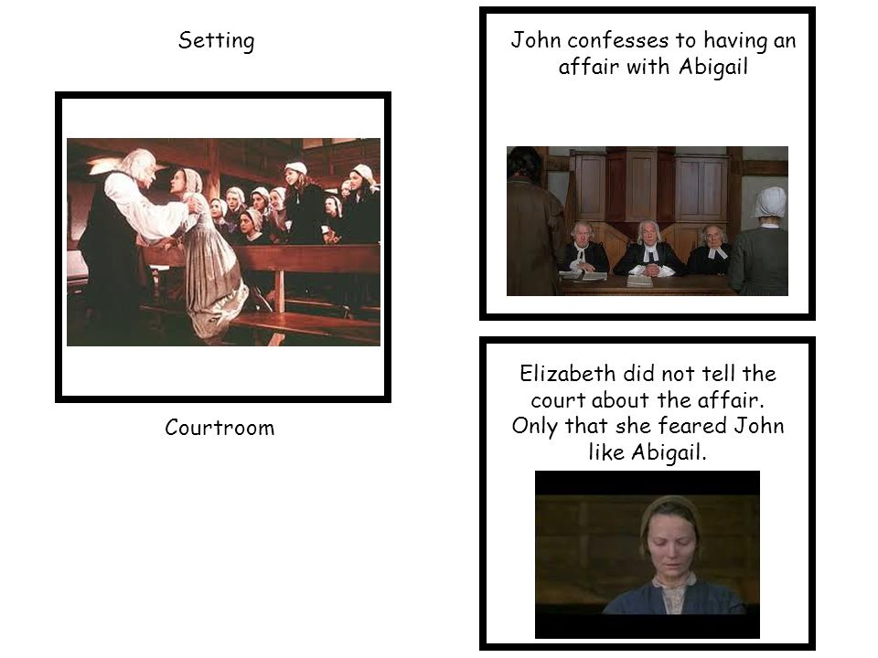 SettingJohn confesses to having an affair with Abigail Courtroom Elizabeth did not tell the court about the affair.