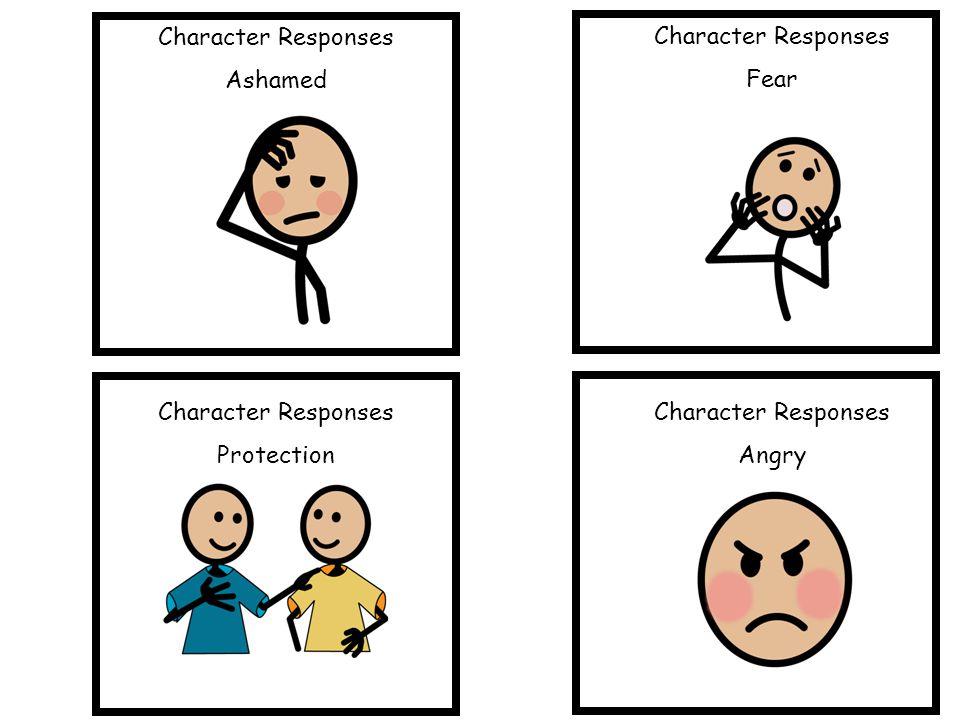 Character Responses Ashamed Character Responses Fear Character Responses Protection Character Responses Angry