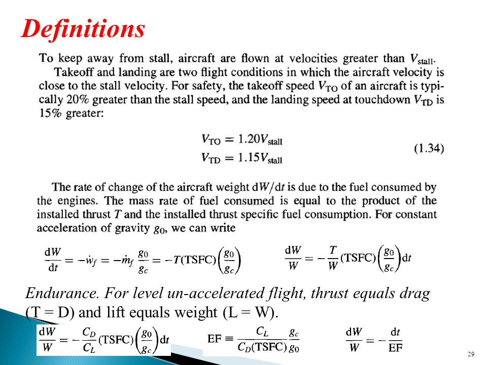 29 Definitions Endurance. For level un-accelerated flight, thrust equals drag (T = D) and lift equals weight (L = W).