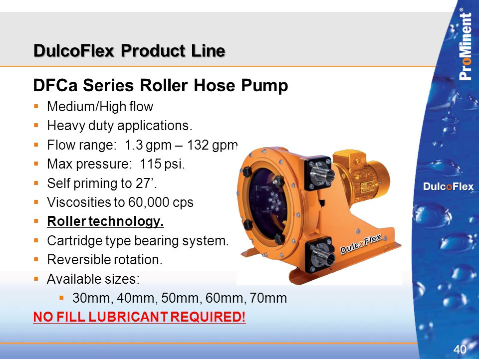 40 DulcoFlex DulcoFlex Product Line DFCa Series Roller Hose Pump  Medium/High flow  Heavy duty applications.  Flow range: 1.3 gpm – 132 gpm.  Max