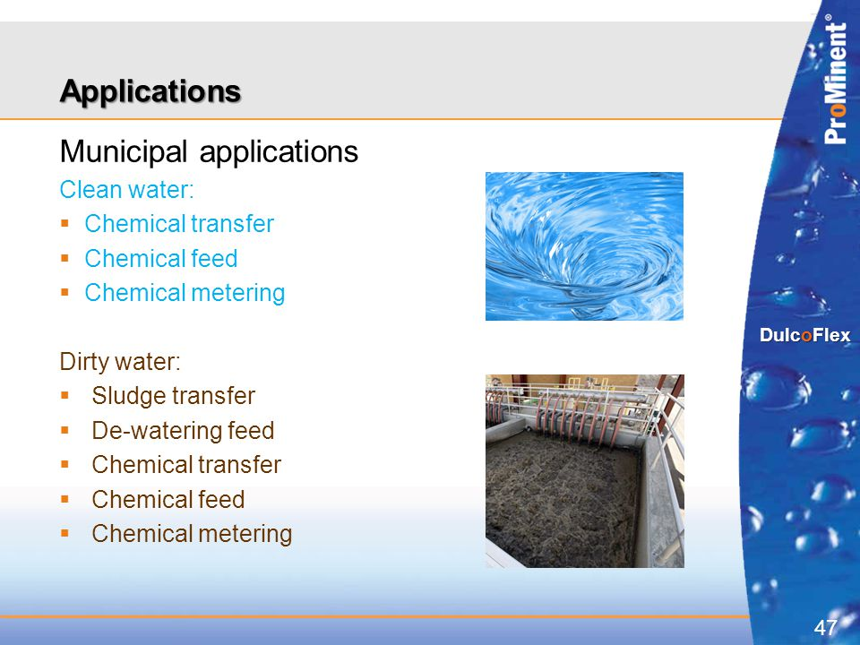 47 DulcoFlex Applications Municipal applications Clean water:  Chemical transfer  Chemical feed  Chemical metering Dirty water:  Sludge transfer 