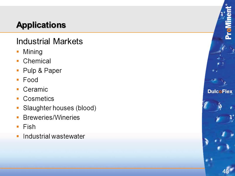 48 DulcoFlex Applications Industrial Markets  Mining  Chemical  Pulp & Paper  Food  Ceramic  Cosmetics  Slaughter houses (blood)  Breweries/Wi